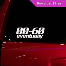 0 60 Eventually Funny Sticker Slow Race Prius Jdm Lowered Car Window Decal 7 Inches Wide Wish