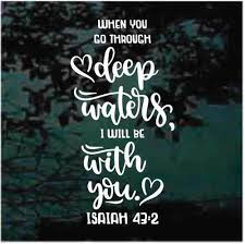 When You Go Through Deep Waters I Will Be With You Isaiah 43 2 Decals