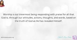john f macarthur quote about himself praise truth worship