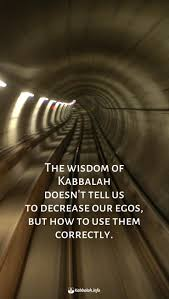 the wisdom of kabbalah doesn t tell us to decrease our egos but