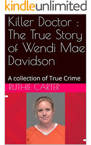 Amazon.com: Killer Doctor : The True Story of Wendi Mae Davidson: A  collection of True Crime eBook: Carter, Ruthie: Kindle Store