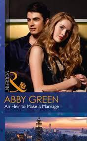 An Heir To Make A Marriage : Abby Green : 9780263916164