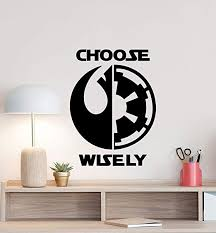 Amazon Com Star Wars Wall Decal Choose Wisely Decal Geek Poster Movie Sign Sith Jedi Quote Playroom Vinyl Sticker Teen Gift Bedroom Decor Wall Made In Usa Fast Delivery Home Kitchen