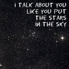 i talk about you like you put the stars in the sky love quotes