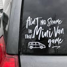 Minivan Mafia Aint No Shame In That Minvan Game No Shame In My Game Swagger Wagon Minivan Decal Van Decal D Family Car Stickers Funny Car Decals Mini Van