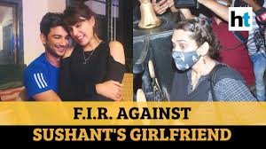 FIR against girlfriend Rhea Chakraborty ...
