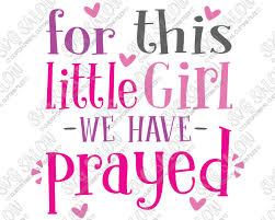 For This Little Girl We Have Prayed Custom Diy Iron On Vinyl Baby Onesie Or Shirt Decal Bible Verse Cutting File In Svg Eps Dxf Jpeg And Png Format Svg Salon