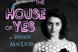 The House of Yes by Wendy MacLeod | Indiegogo