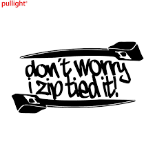 Huge Don T Worry I Zip Tie Sticker Funny Jdm Race Car Truck Decal Truck Decals Stickers Funnyfunny Car Decal Aliexpress