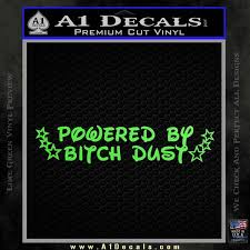 Powered By Bitch Dust Decal Sticker D1 A1 Decals