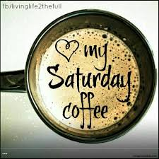 i ♥ my saturday coffee have a coffee and quotes facebook