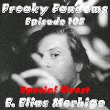 Episode 105: Special Guest E. Elias Merhige by Freaky Fandoms on ...