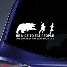 Amazon Com Bargain Max Decals Be Nice To Fat People They May Save Your Life Sticker Decal Notebook Car Laptop 8 White Automotive