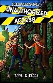 Unauthorized Access (Future Something Future): Clark, April N, Jorgenson,  Signe, Cox, Dustin, Blue, Azahara, Things, Zoe Draws: 9780692197790:  Amazon.com: Books