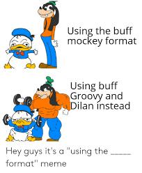 using the buff mockey format using buff groovy and dilan instead