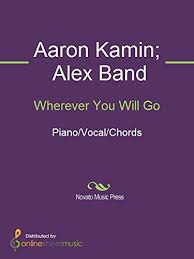 Wherever You Will Go - Kindle edition by Aaron Kamin, Alex Band, The  Calling. Arts & Photography Kindle eBooks @ Amazon.com.