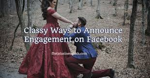 classy way to announce engagement on facebook best fb status in