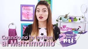 Dos Minutos Para Mi Cuando No Te Invitan Al Matrimonio Youtube