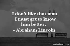 i don t like that man abraham lincoln quote