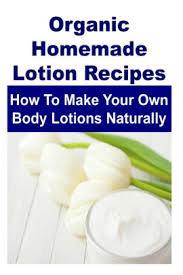 organic homemade lotion recipes how to