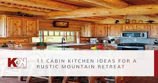 11 cabin kitchen ideas for a rustic