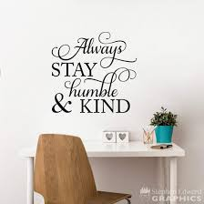 Always Stay Humble Kind Wall Decal Living Room Decor Office Stic Stephen Edward Graphics