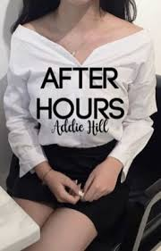 After Hours   on hold - Addie Hill - Wattpad
