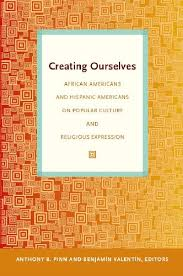 Amazon.co.jp: Creating Ourselves: African Americans and Hispanic Americans  on Popular Culture and Religious Expression (English Edition) 電子書籍: Pinn,  Anthony B., Valentin, Benjamin, Rivera, Mayra, West, Traci C.: Kindleストア