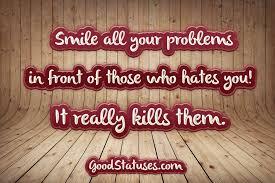 smile it s killing your enemies attitude status for whatsapp