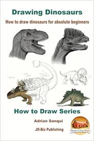 Drawing Dinosaurs - How to draw dinosaurs for absolute beginners: Sanqui, Adrian,  Davidson, John, Mendon Cottage Books: 9781546851172: Amazon.com: Books