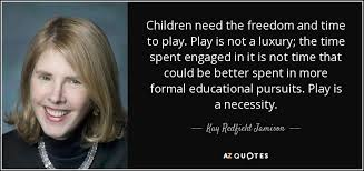 kay redfield jamison quote children need the dom and time to
