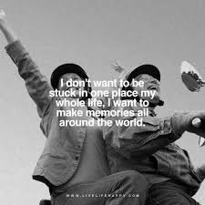 i don t want to be stuck in one place my whole life i want to