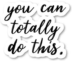 Amazon Com You Can Totally Do This Sticker Inspirational Quotes Stickers Laptop Stickers 2 5 Vinyl Decal Laptop Phone Tablet Vinyl Decal Sticker S4250 Arts Crafts Sewing