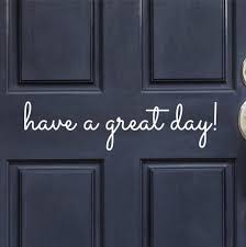 Have A Great Day Vinyl Door Decal Home Decals Office Etsy