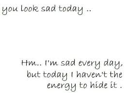 sad love quotes i m sad every day quotes time extensive