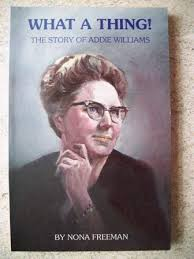 What a Thing! (The Story of Addie Williams): Freeman, Nona ...