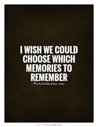 i wish we could choose which memories to remember picture quotes