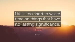 "t b joshua quote ""life is too short to waste time on things"