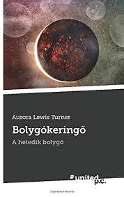 Bolygókeringő: A hetedik bolygó (Hungarian Edition): Turner, Aurora Lewis:  9783710342677: Amazon.com: Books