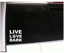Amazon Com Live Love Bark 6 Vinyl Sticker Decal Wall Car Laptopi70 Animals Pets Dogs Puppies Love K9 Canine Woof Arts Crafts Sewing