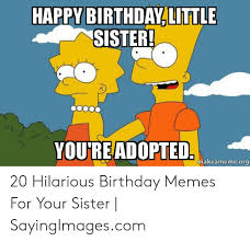 happy birthday little sister meme funny