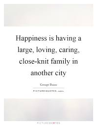 happiness is having a large loving caring close knit family