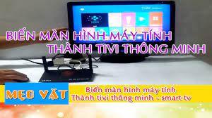 smart tv | Biến màn hình máy tính thành tivi thông minh [ mẹo vặt ...