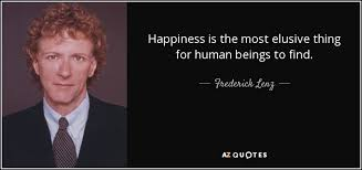 frederick lenz quote happiness is the most elusive thing for