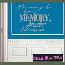 when someone you love becomes a memory the memory becomes a