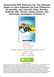 Choonover - Download PDF Pokemon Go The Ultimate Guide to Learn Pokemon Go  Fast Pokemon Go secrets user manual hints Secrets Android iOS Cheats Gyms  hacks tips and tricks strategies Volume 1 -