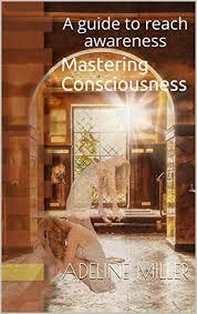 Mastering Consciousness: A guide to reach awareness eBook: Miller ...