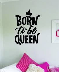 Born To Be Queen Quote Wall Decal Sticker Home Room Decor Vinyl Art Be Boop Decals