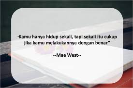 words of wisdom about life can motivate yourself cintai hidup