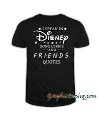 i speak in disney song lyrics and friends quotes tee shirt